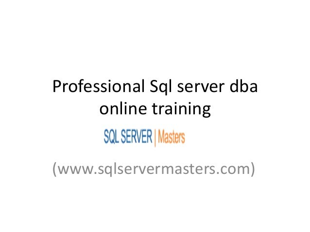 Professional Sql server dba      online training(www.sqlservermasters.com)