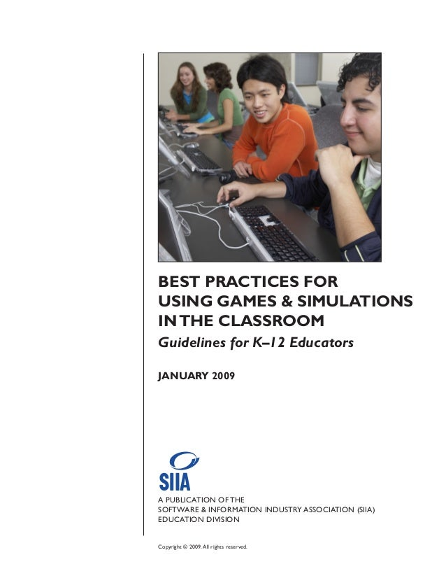 BEST PRACTICES FORUSING GAMES & SIMULATIONSINTHE CLASSROOMGuidelines for K–12 EducatorsJANUARY 2009Copyright © 2009.All ri...