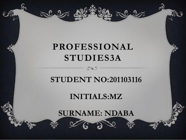 PROFESSIONALSTUDIES3ASTUDENT NO:201103116INITIALS:MZSURNAME: NDABA