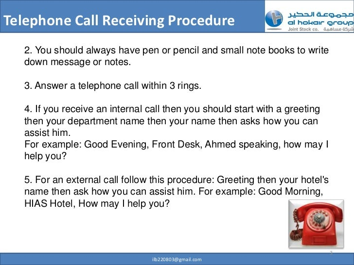 answering the telephone professionally Telephone etiquette proper telephone etiquette an important facet of communication, since you represent not only yourself, but often your department and the university remembering to use proper telephone etiquette, whether answering or making calls, leaves your respondents with a favorable impression of you, your department, and lehigh in general.