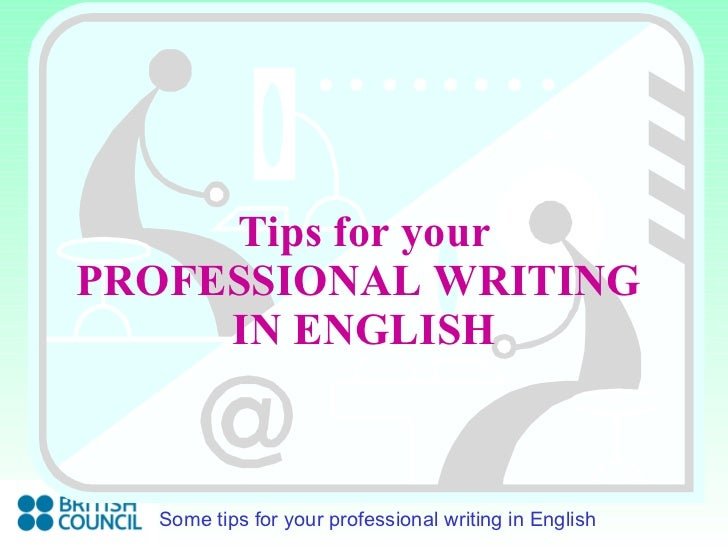 Tips for your PROFESSIONAL WRITING  IN ENGLISH