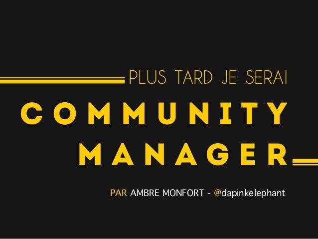 PLUS TARD JE SERAICOMMUNITY  MANAGER   PAR AMBRE MONFORT - @dapinkelephant!
