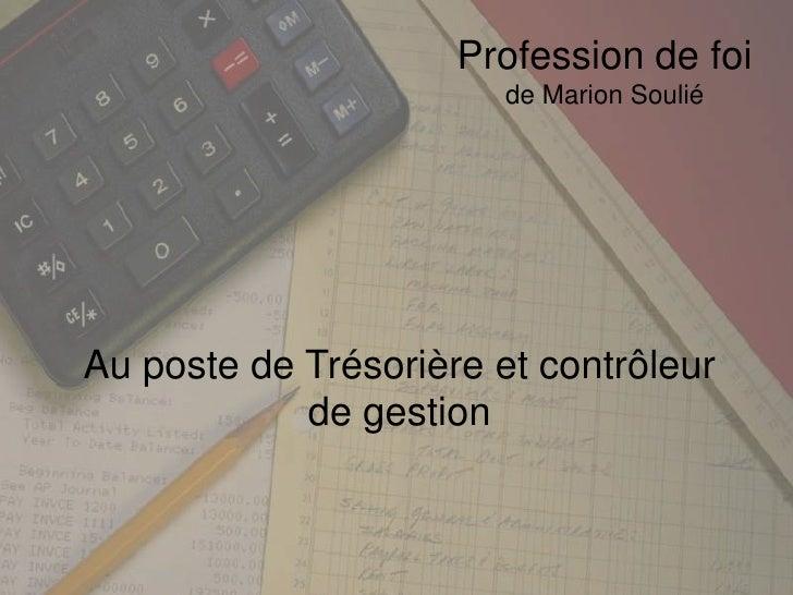 Profession de foi<br />de Marion Soulié<br />Au poste de Trésorière et contrôleur de gestion<br />