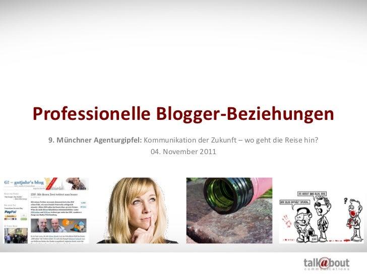 Professionelle Blogger-Beziehungen 9. Münchner Agenturgipfel: Kommunikation der Zukunft – wo geht die Reise hin?          ...