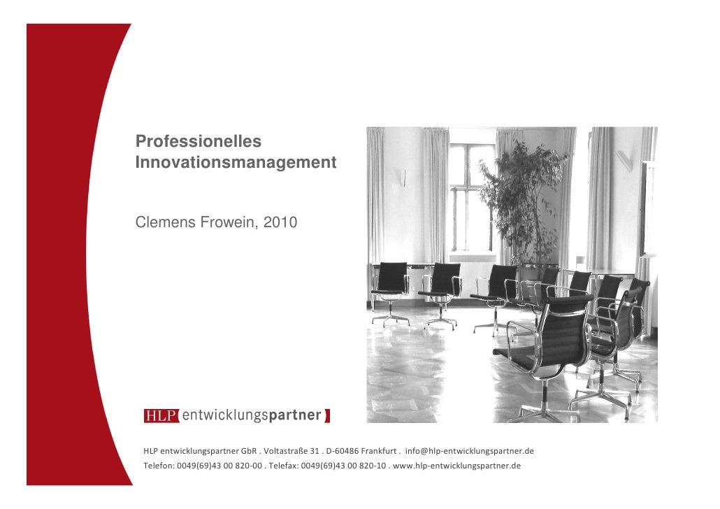 ProfessionellesInnovationsmanagementClemens Frowein, 2010 HLP entwicklungspartner GbR . Voltastraße 31 . D-60486 Frankfurt...