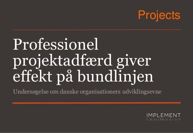Projects  Professionel projektadfærd giver effekt på bundlinjen Undersøgelse om danske organisationers udviklingsevne