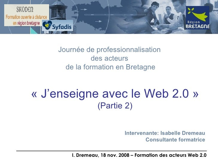 « J'enseigne avec le Web 2.0 » (Partie 2) Journée de professionnalisation  des acteurs  de la formation en Bretagne Interv...
