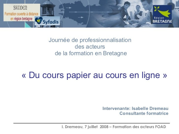 « Du cours papier au cours en ligne » Journée de professionnalisation  des acteurs  de la formation en Bretagne Intervenan...