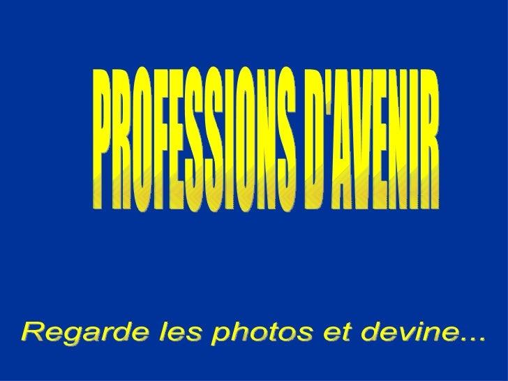 PROFESSIONS D'AVENIR Regarde les photos et devine...