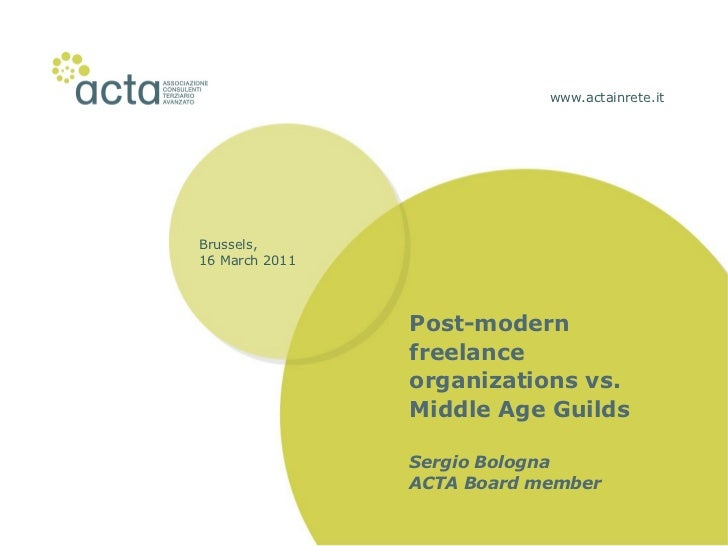www.actainrete.it Brussels, 16 March 2011  Post-modern freelance organizations vs. Middle Age Guilds Sergio Bologna ACTA B...
