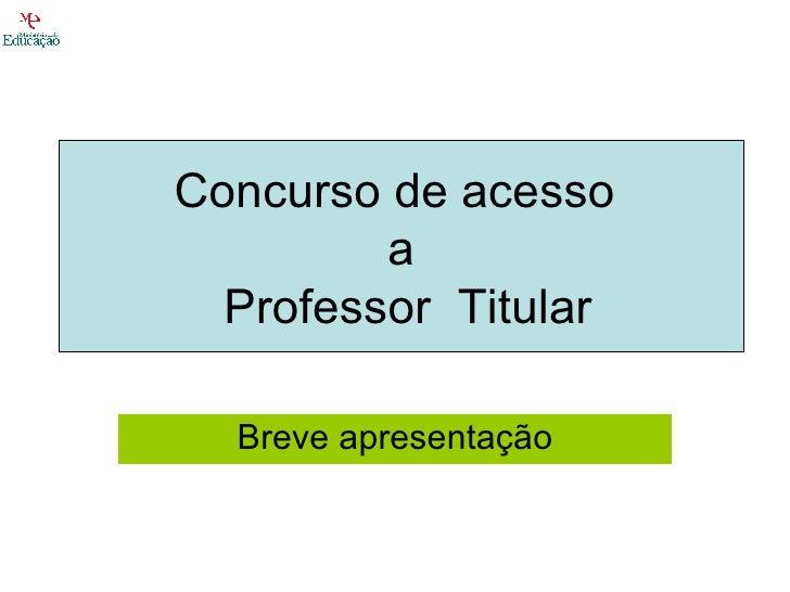 Breve apresentação Concurso de acesso  a  Professor  Titular