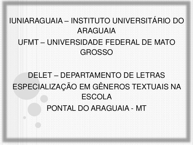 IUNIARAGUAIA – INSTITUTO UNIVERSITÁRIO DO ARAGUAIA UFMT – UNIVERSIDADE FEDERAL DE MATO GROSSO DELET – DEPARTAMENTO DE LETR...