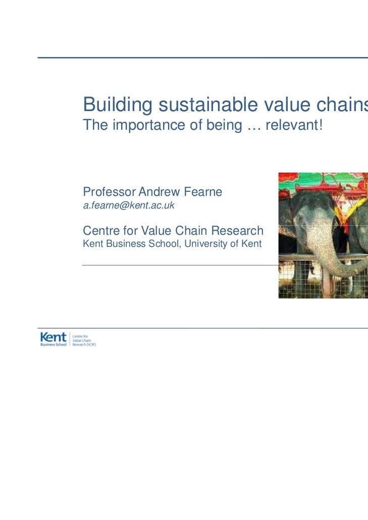 BuildingB ildi sustainable value chains:          t i bl     l    h iThe importance of being … relevant!Professor Andrew F...