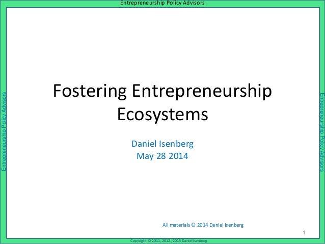 EntrepreneurshipPolicyAdvisors Copyright © 2011, 2012 , 2013 Daniel Isenberg Entrepreneurship Policy Advisors Entrepreneur...