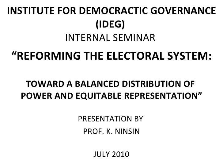 "INSTITUTE FOR DEMOCRACTIC GOVERNANCE (IDEG)  INTERNAL SEMINAR  "" REFORMING THE ELECTORAL SYSTEM: TOWARD A BALANCED DISTRIB..."