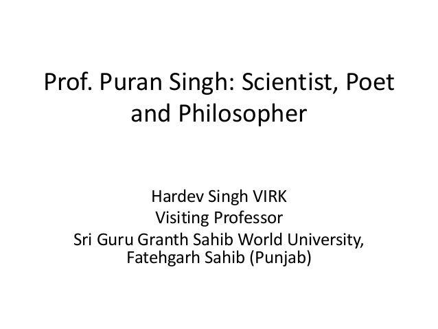 Prof. Puran Singh: Scientist, Poet and Philosopher Hardev Singh VIRK Visiting Professor Sri Guru Granth Sahib World Univer...