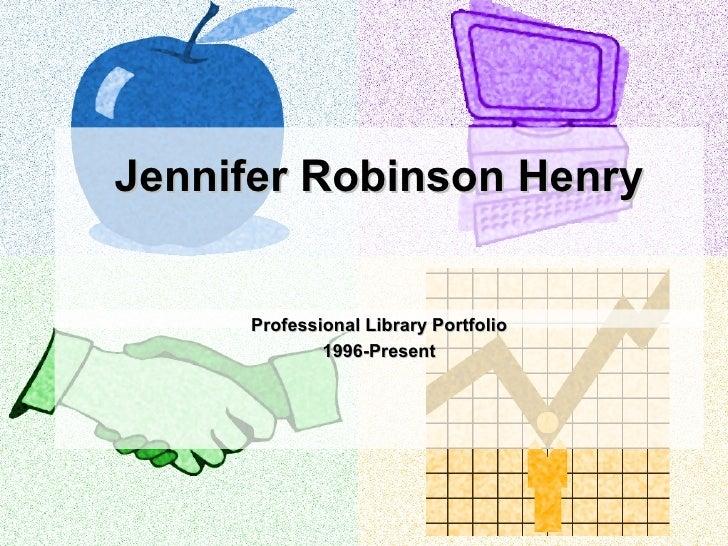 <ul>Jennifer Robinson Henry   </ul><ul>Professional Library Portfolio 1996-Present </ul>