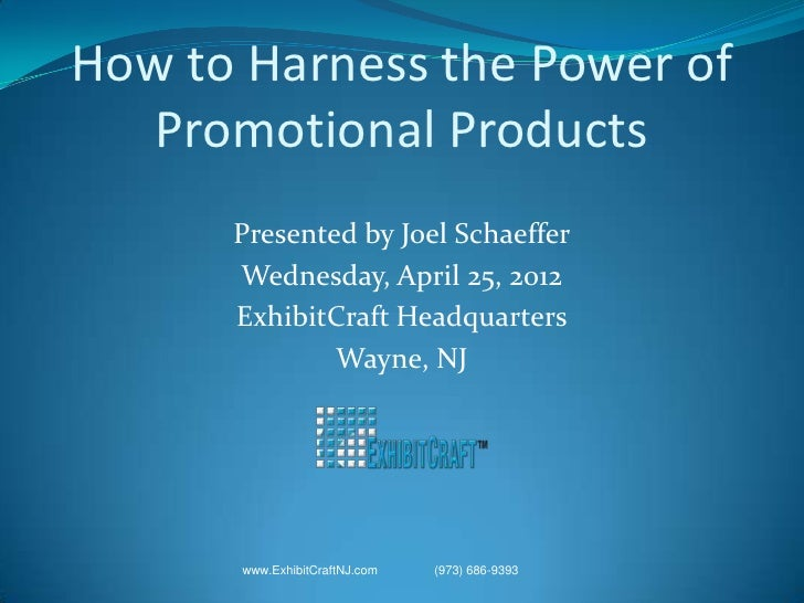 How to Harness the Power of   Promotional Products      Presented by Joel Schaeffer      Wednesday, April 25, 2012      Ex...