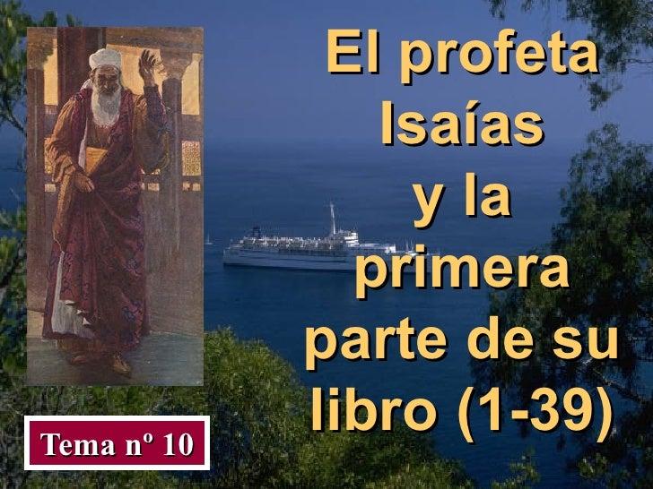 El profeta Isaías y la primera parte de su libro (1-39) Tema nº 10