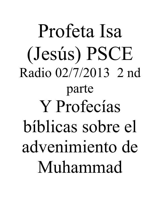 Profeta Isa (Jesús) PSCERadio 02/7/2013 2 nd        parte  Y Profecíasbíblicas sobre eladvenimiento de  Muhammad