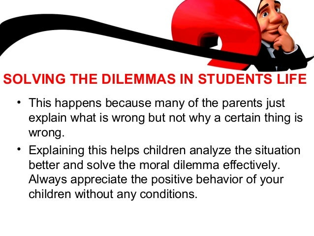 moral dilemmas for high school students Face a variety of ethical and moral dilemmas throughout their teaching  students and helps them realize  ing a self-contained class at a local high school.