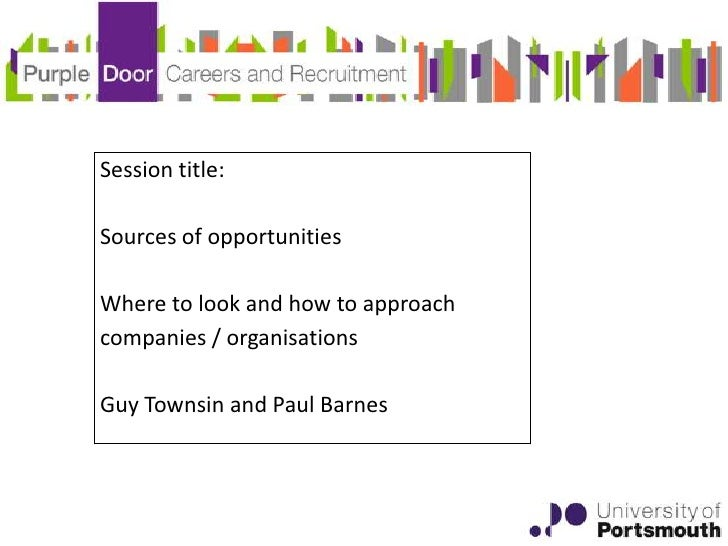 Session title:Sources of opportunitiesWhere to look and how to approachcompanies / organisationsGuy Townsin and Paul Barnes
