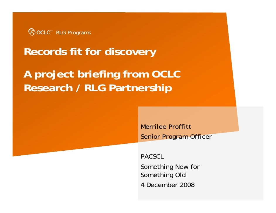 RLG Programs   Records fit for discovery A project briefing from OCLC Research / RLG Partnership                         M...