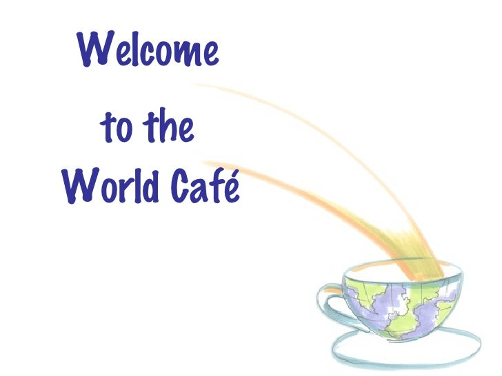 Welcome  to the World Café
