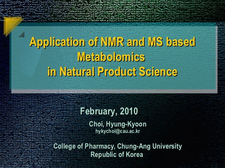 Application of NMR and MS based          Metabolomics   in Natural Product Science            February, 2010              ...
