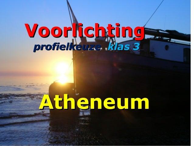 VoorlichtingVoorlichting profielkeuzeprofielkeuze klas 3klas 3 AtheneumAtheneum