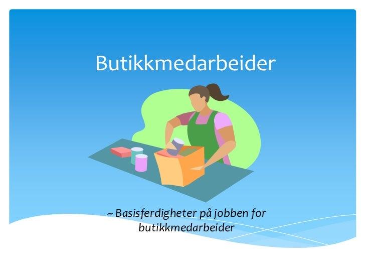 Butikkmedarbeider ~ Basisferdigheter på jobben for        butikkmedarbeider