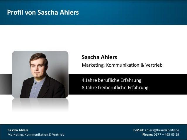 Sascha AhlersMarketing, Kommunikation & VertriebE-Mail: ahlers@brandability.dePhone: 0177 – 465 05 29Sascha AhlersMarketin...