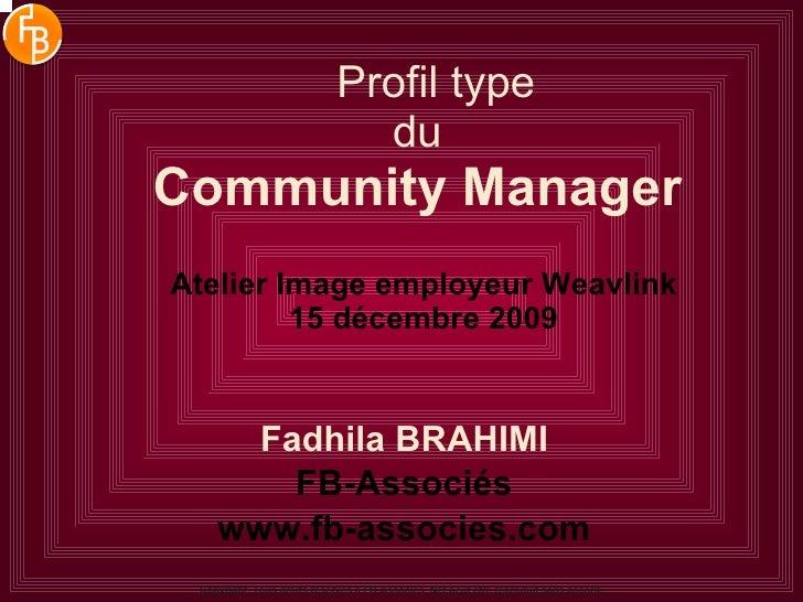 Profil type du   Community Manager   Atelier Image employeur Weavlink 15 décembre 2009 Fadhila BRAHIMI FB-Associés www.fb-...