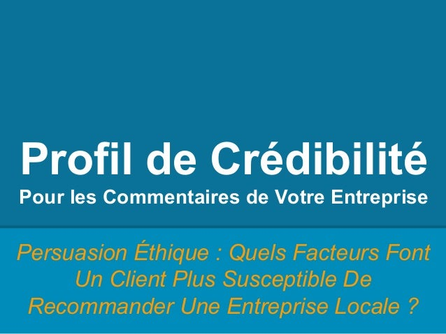 Profil de Crédibilité Pour les Commentaires de Votre Entreprise Persuasion Éthique : Quels Facteurs Font Un Client Plus Su...
