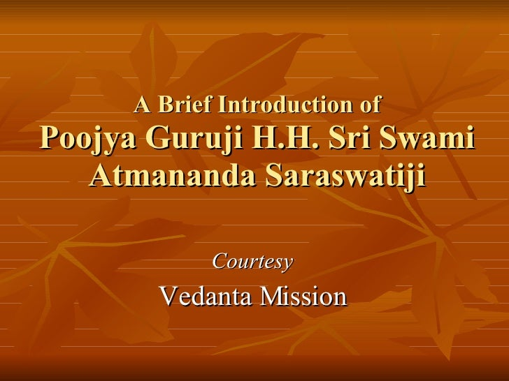 A Brief Introduction of Poojya Guruji H.H. Sri Swami Atmananda Saraswatiji Courtesy Vedanta Mission