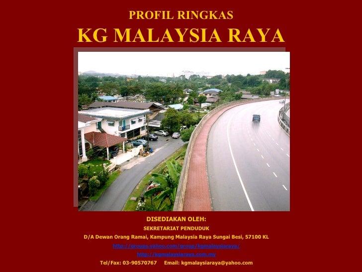 PROFIL RINGKAS KG MALAYSIA RAYA DISEDIAKAN OLEH: SEKRETARIAT PENDUDUK D/A Dewan Orang Ramai, Kampung Malaysia Raya Sungai ...