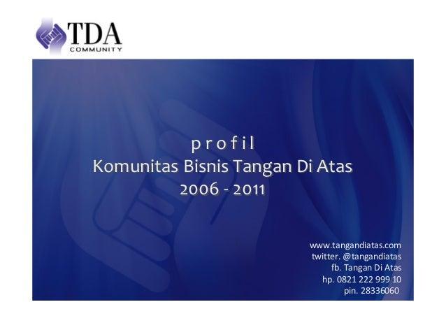 profilKomunitasBisnisTanganDiAtas         2006‐ 2011                         www.tangandiatas.com               ...