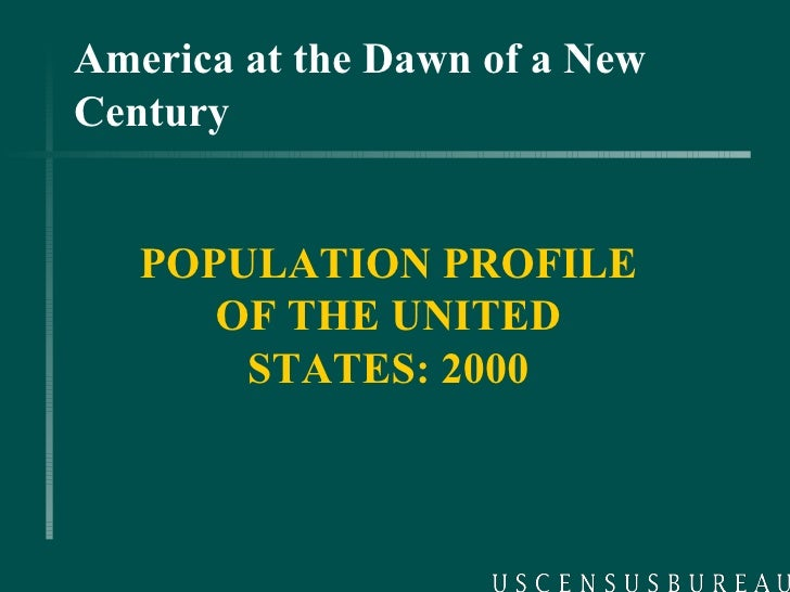 America at the Dawn of a New Century POPULATION PROFILE OF THE UNITED STATES: 2000