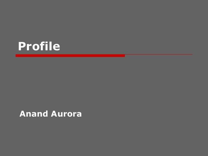 Profile Anand Aurora