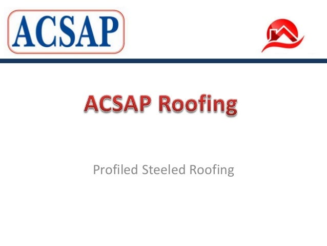 Profiled Steel Roofing from ACSAP Roofing