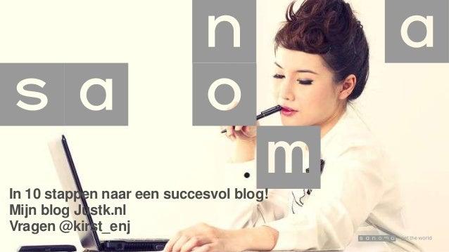 In 10 stappen naar een succesvol blog! Mijn blog Justk.nl Vragen @kirst_enj