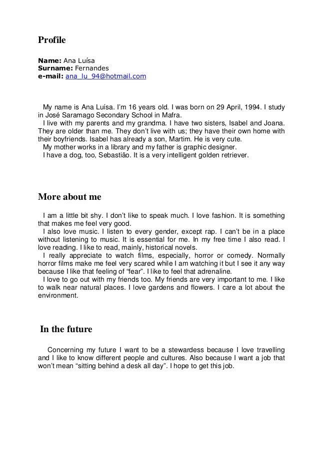 Profile Name: Ana Luísa Surname: Fernandes e-mail: ana_lu_94@hotmail.com My name is Ana Luísa. I'm 16 years old. I was bor...