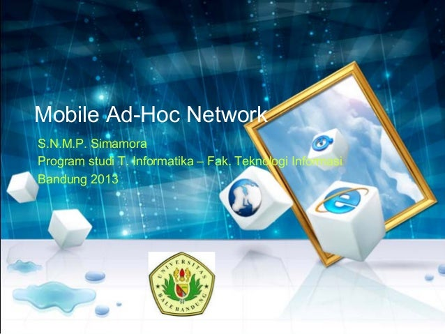 Mobile Ad-Hoc NetworkS.N.M.P. SimamoraProgram studi T. Informatika – Fak. Teknologi InformasiBandung 2013