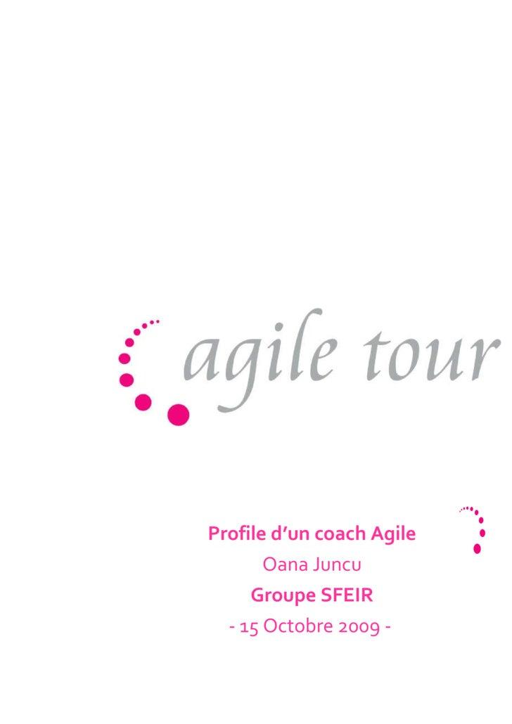 Profile d'un coach Agile Oana Juncu Groupe SFEIR - 15 Octobre 2009 -