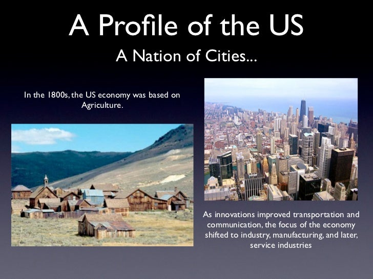 A Profile of the US                        A Nation of Cities...In the 1800s, the US economy was based on                 A...
