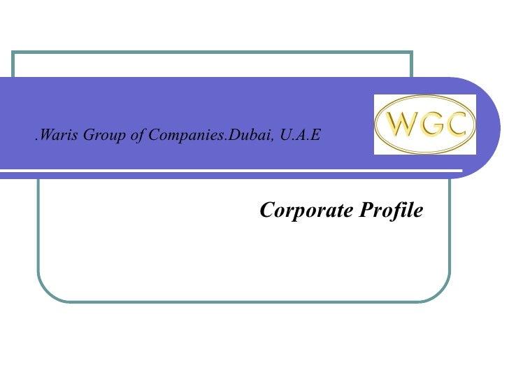 Waris Group of Companies.Dubai, U.A.E. Corporate Profile