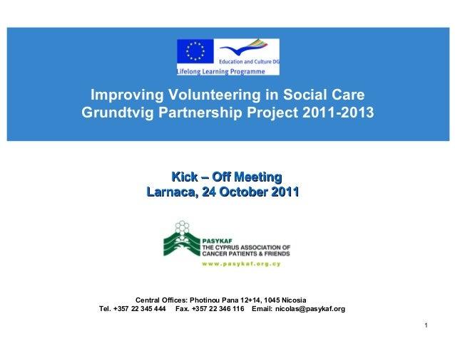 Improving Volunteering in Social CareGrundtvig Partnership Project 2011-2013                  Kick – Off Meeting          ...