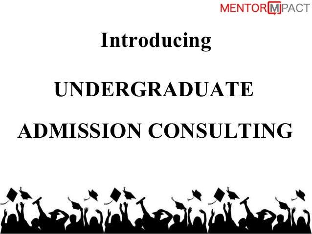 UNDERGRADUATE ADMISSION CONSULTING Introducing