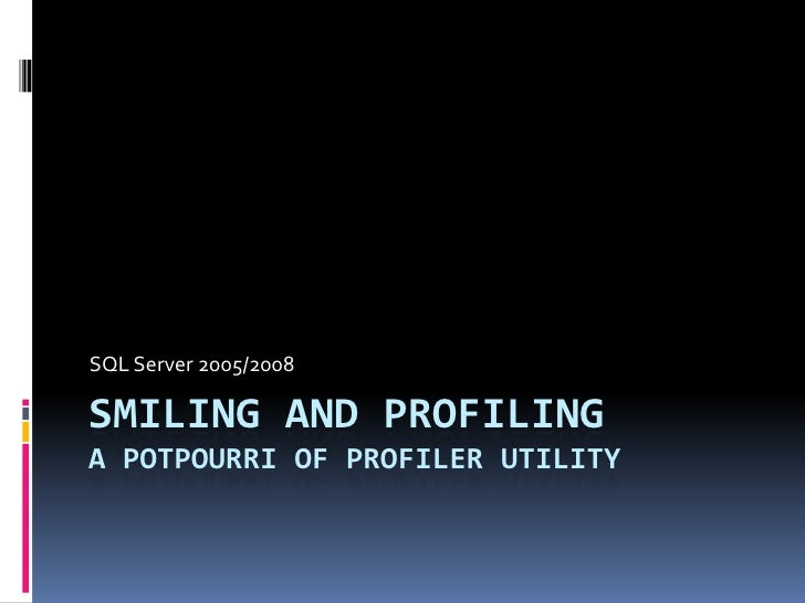 Smiling and Profiling-SQL Server Profiler Utility