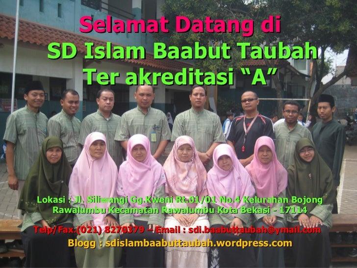 "Selamat Datang di  SD Islam Baabut Taubah     Ter akreditasi ""A""Lokasi : Jl. Siliwangi Gg.Kweni Rt.01/01 No.4 Kelurahan Bo..."